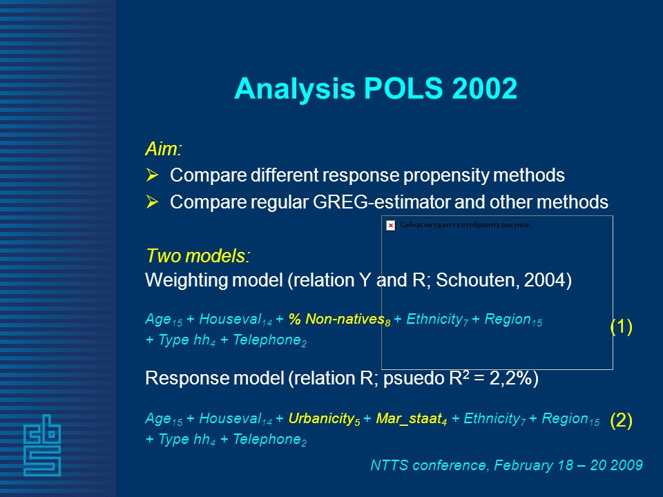 NTTS conference, February 18 – 20 2009 Analysis POLS 2002 Two models: Weighting model (relation Y and R; Schouten, 2004) Age 15 + Houseval 14 + % Non-