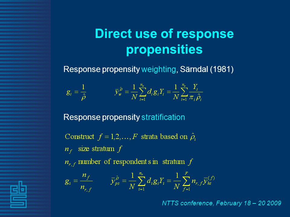 NTTS conference, February 18 – 20 2009 Direct use of response propensities Response propensity weighting, Särndal (1981) Response propensity stratific