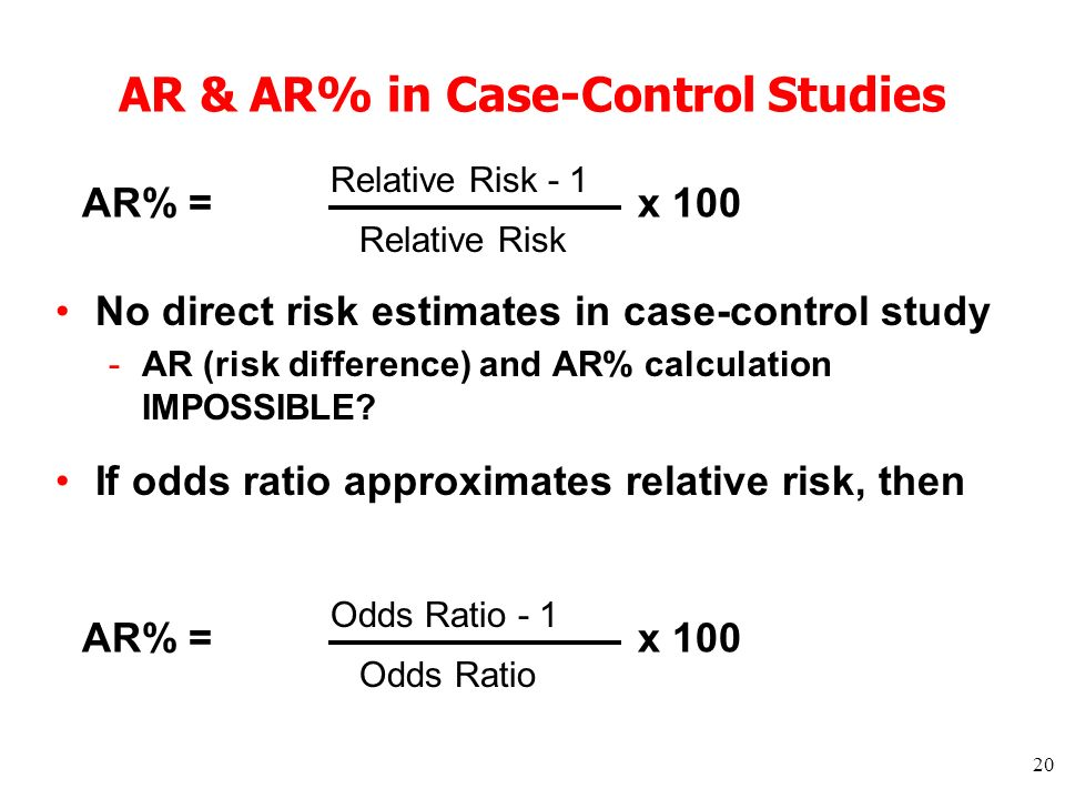 20 AR & AR% in Case-Control Studies No direct risk estimates in case-control study -AR (risk difference) and AR% calculation IMPOSSIBLE? If odds ratio