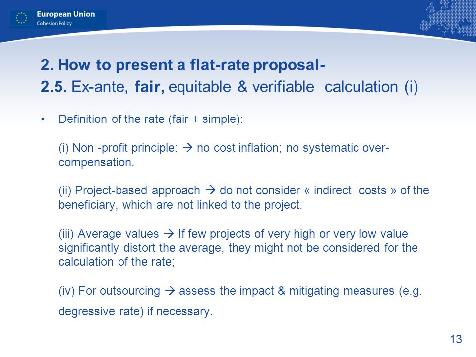 13 2. How to present a flat-rate proposal- 2.5. Ex-ante, fair, equitable & verifiable calculation (i) Definition of the rate (fair + simple): (i) Non