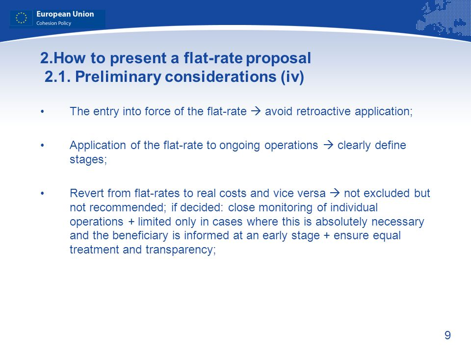 9 2.How to present a flat-rate proposal 2.1. Preliminary considerations (iv) The entry into force of the flat-rate avoid retroactive application; Appl