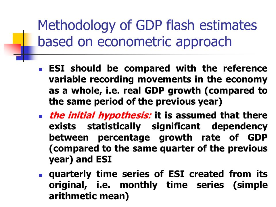 Methodology of GDP flash estimates based on econometric approach ESI should be compared with the reference variable recording movements in the economy as a whole, i.e.