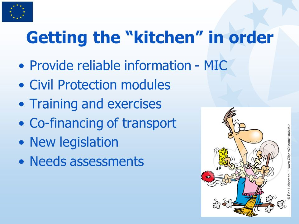 Getting the kitchen in order Provide reliable information - MIC Civil Protection modules Training and exercises Co-financing of transport New legislation Needs assessments