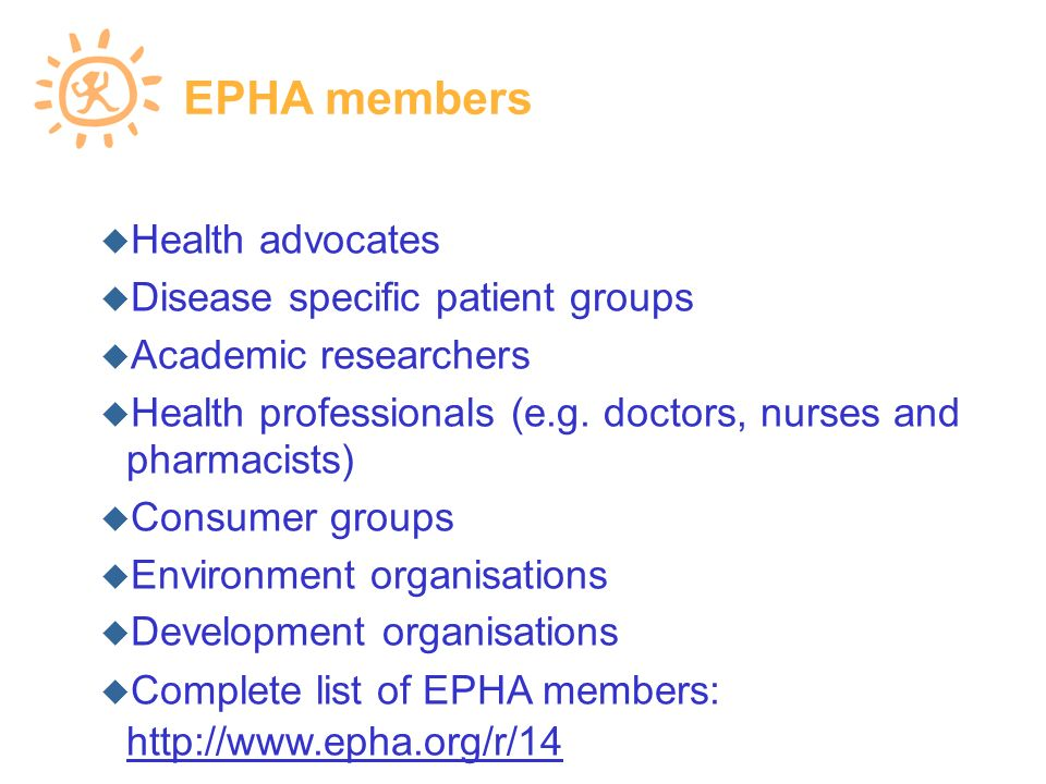 EPHA members Health advocates Disease specific patient groups Academic researchers Health professionals (e.g.