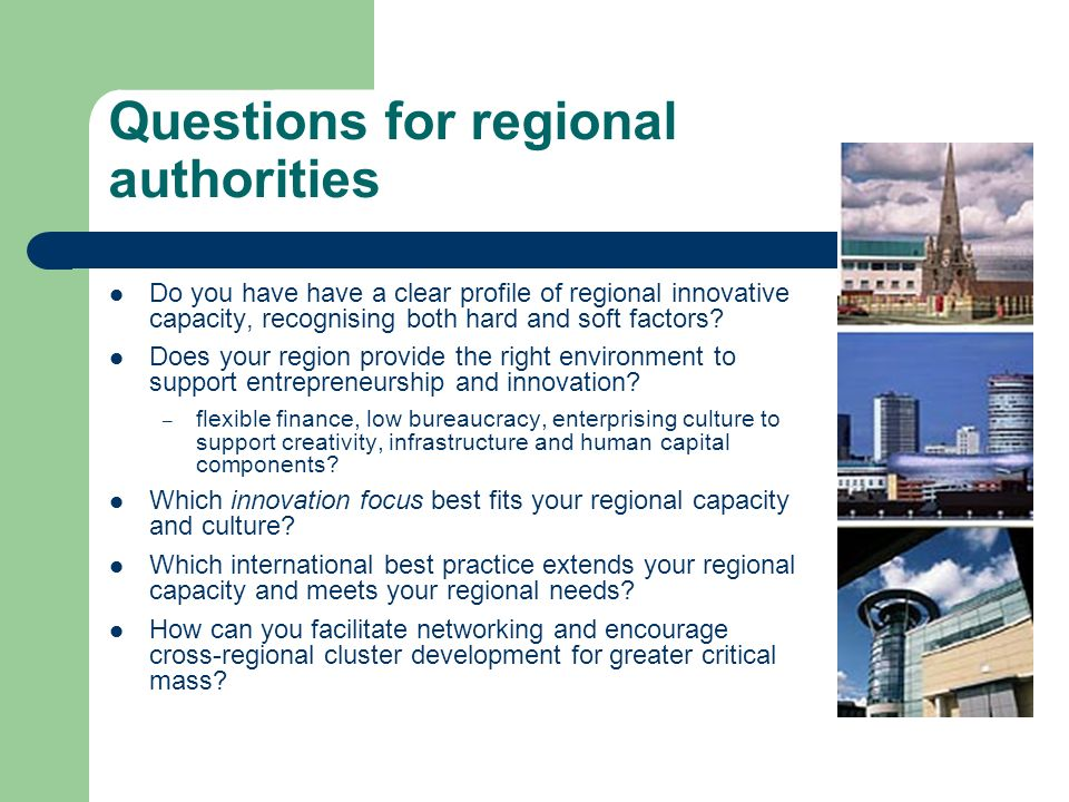 Questions for regional authorities Do you have have a clear profile of regional innovative capacity, recognising both hard and soft factors.