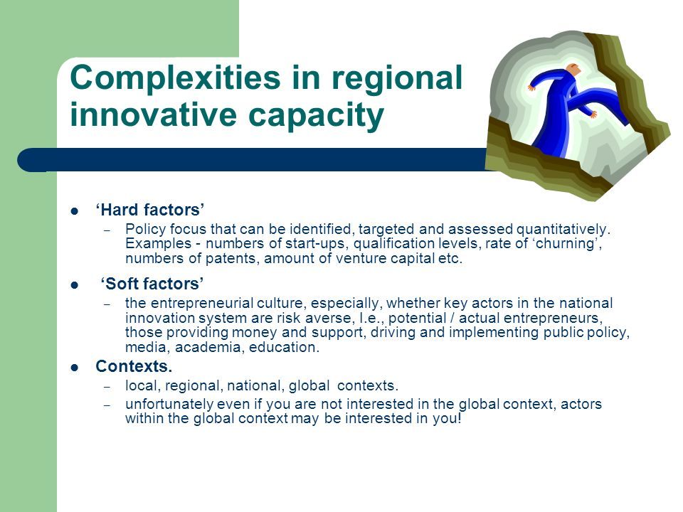 Complexities in regional innovative capacity Hard factors – Policy focus that can be identified, targeted and assessed quantitatively.
