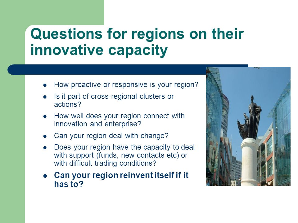 Questions for regions on their innovative capacity How proactive or responsive is your region.