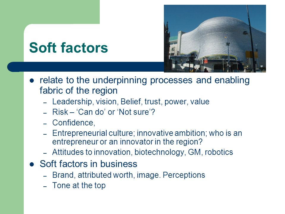 Soft factors relate to the underpinning processes and enabling fabric of the region – Leadership, vision, Belief, trust, power, value – Risk – Can do or Not sure.