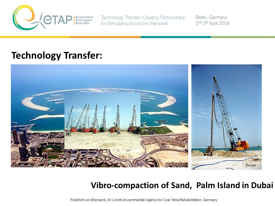 Friedrich von Bismarck, Dr.| Joint-Governmental-Agency for Coal Mine Rehabilitation, Germany Bauer Technology Transfer: Vibro-compaction of Sand, Palm
