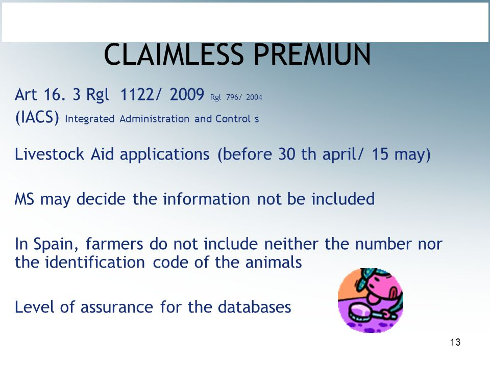 13 CLAIMLESS PREMIUN Art 16. 3 Rgl 1122/ 2009 Rgl 796/ 2004 (IACS) Integrated Administration and Control s Livestock Aid applications (before 30 th ap