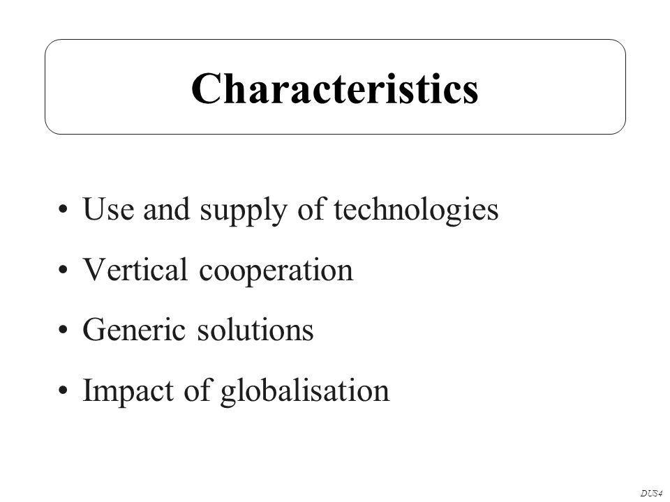 Characteristics Use and supply of technologies Vertical cooperation Generic solutions Impact of globalisation DUS4
