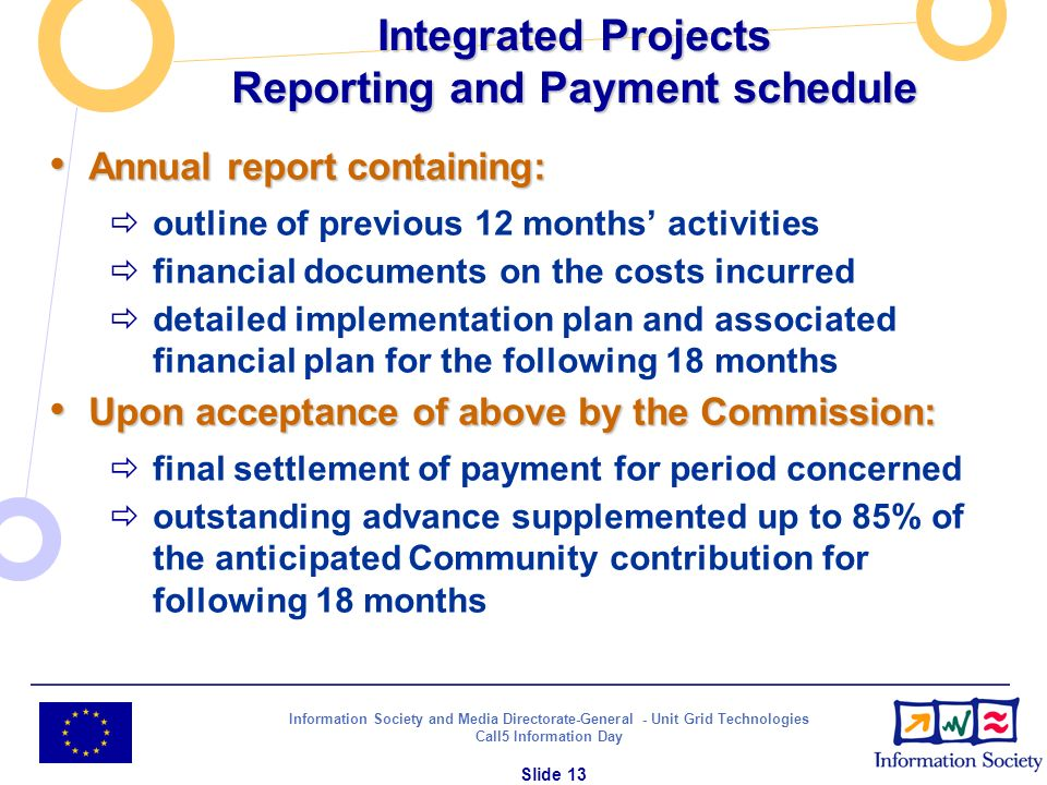 Information Society and Media Directorate-General - Unit Grid Technologies Call5 Information Day Slide 13 Integrated Projects Reporting and Payment sc