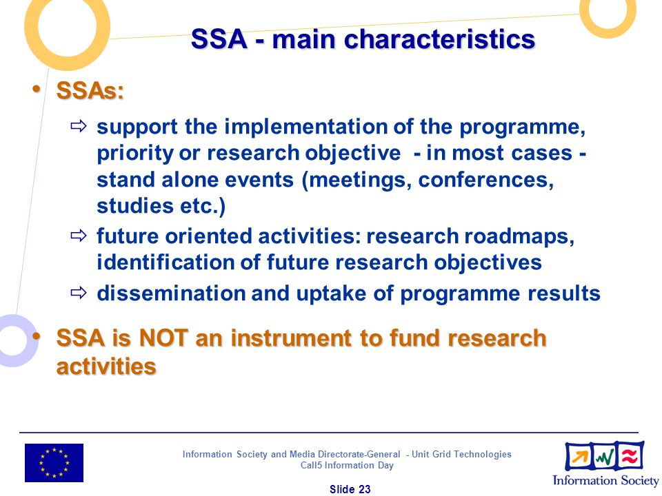 Information Society and Media Directorate-General - Unit Grid Technologies Call5 Information Day Slide 23 SSA - main characteristics SSAs: SSAs: suppo