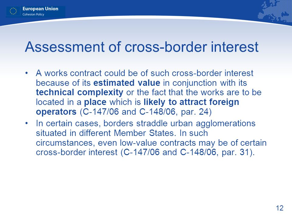 12 Assessment of cross-border interest A works contract could be of such cross-border interest because of its estimated value in conjunction with its