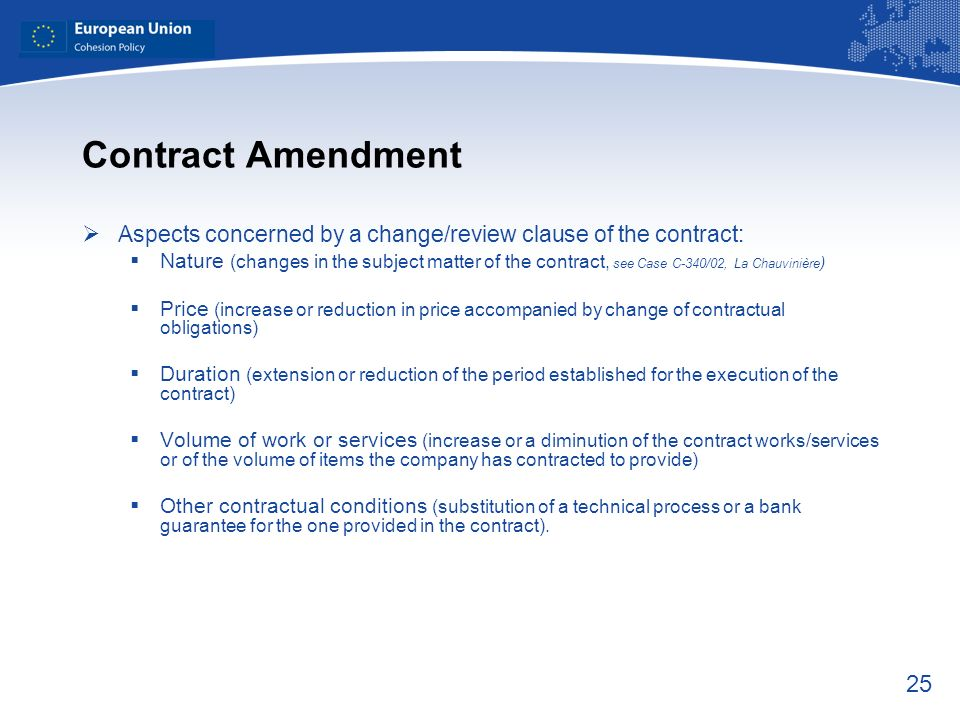 25 Contract Amendment Aspects concerned by a change/review clause of the contract: Nature (changes in the subject matter of the contract, see Case C-3