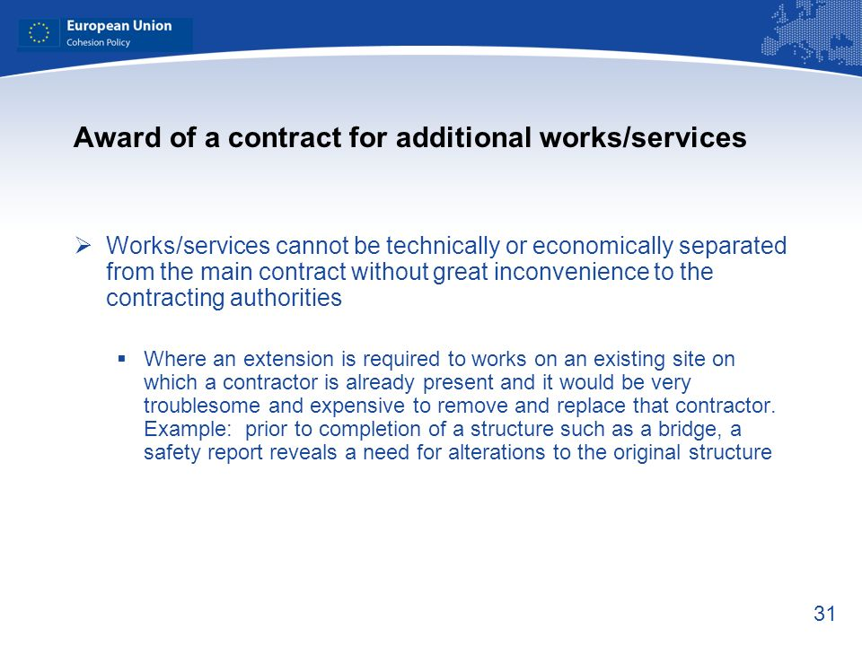 31 Award of a contract for additional works/services Works/services cannot be technically or economically separated from the main contract without gre