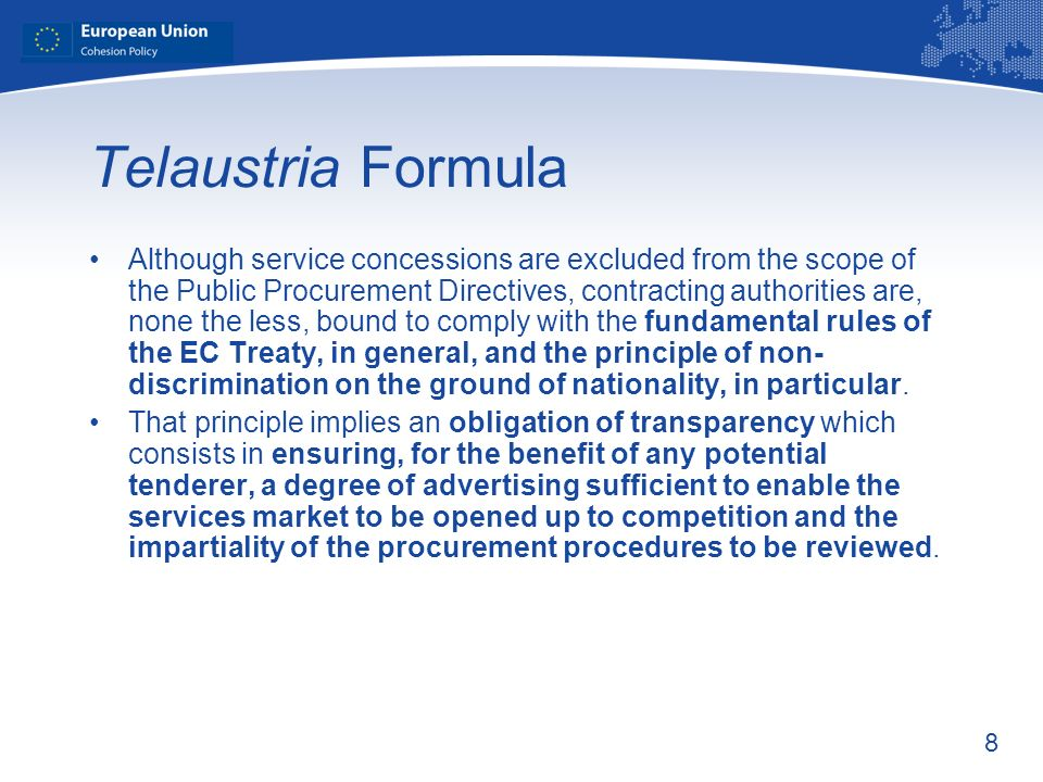 8 Telaustria Formula Although service concessions are excluded from the scope of the Public Procurement Directives, contracting authorities are, none