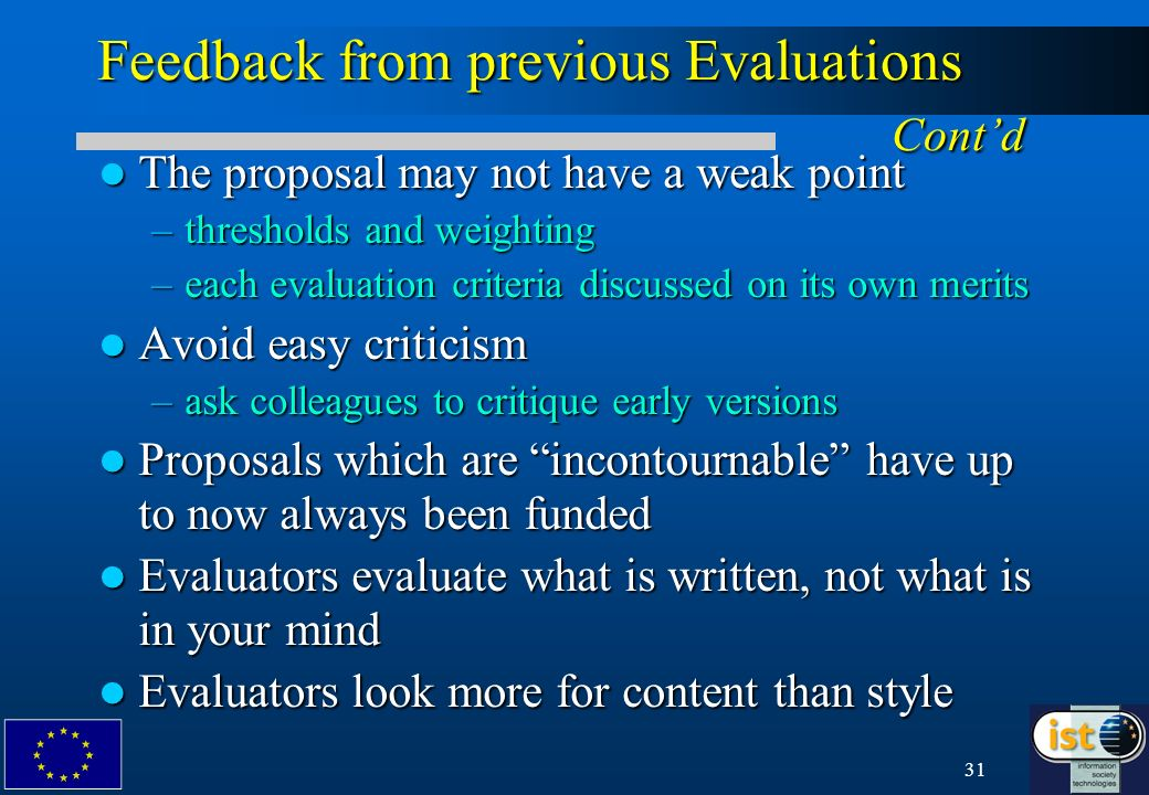 31 Feedback from previous Evaluations Contd The proposal may not have a weak point The proposal may not have a weak point –thresholds and weighting –e