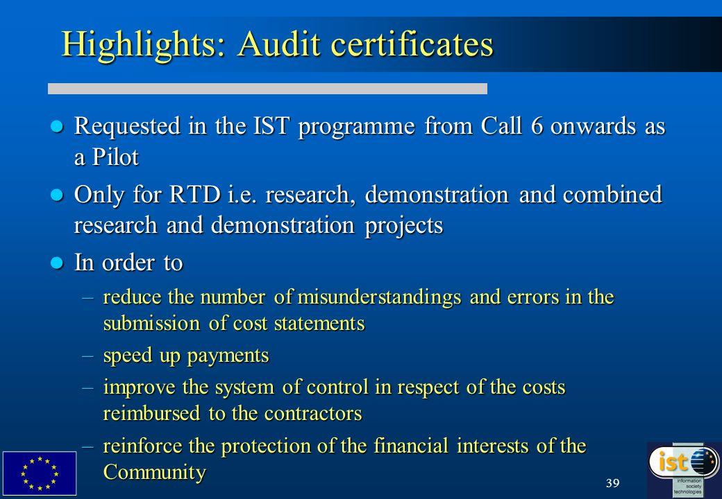 39 Highlights: Audit certificates Requested in the IST programme from Call 6 onwards as a Pilot Requested in the IST programme from Call 6 onwards as