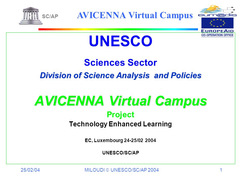 25/02/04 MILOUDI UNESCO/SC/AP 2004 1 UNESCO Sciences Sector Division of Science Analysis and Policies AVICENNA Virtual Campus Project Technology Enhan