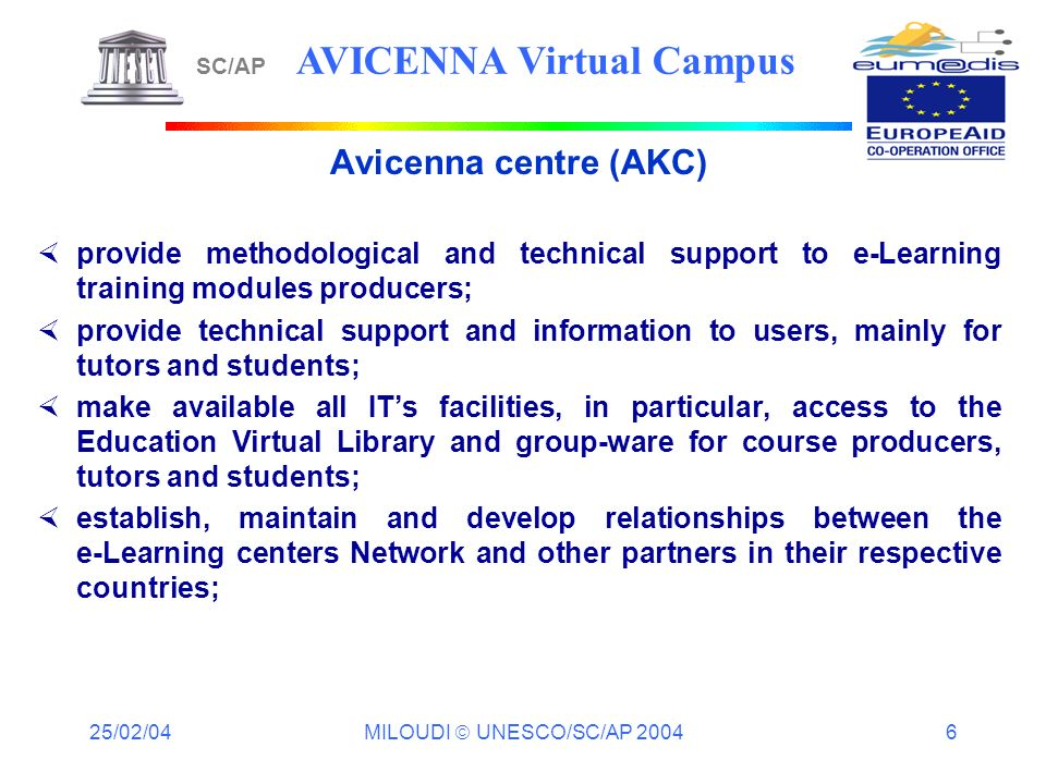 25/02/04 MILOUDI UNESCO/SC/AP 2004 6 Avicenna centre (AKC) provide methodological and technical support to e-Learning training modules producers; prov