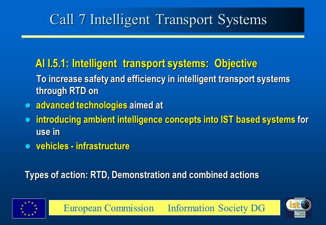European Commission Information Society DG Call 7 Intelligent Transport Systems Al I.5.1: Intelligent transport systems: Objective Al I.5.1: Intellige