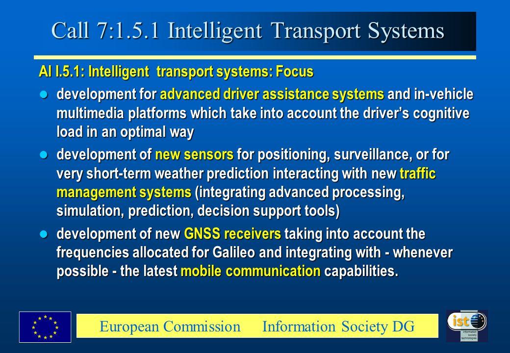 European Commission Information Society DG Call 7:1.5.1 Intelligent Transport Systems Al I.5.1: Intelligent transport systems: Focus development for a