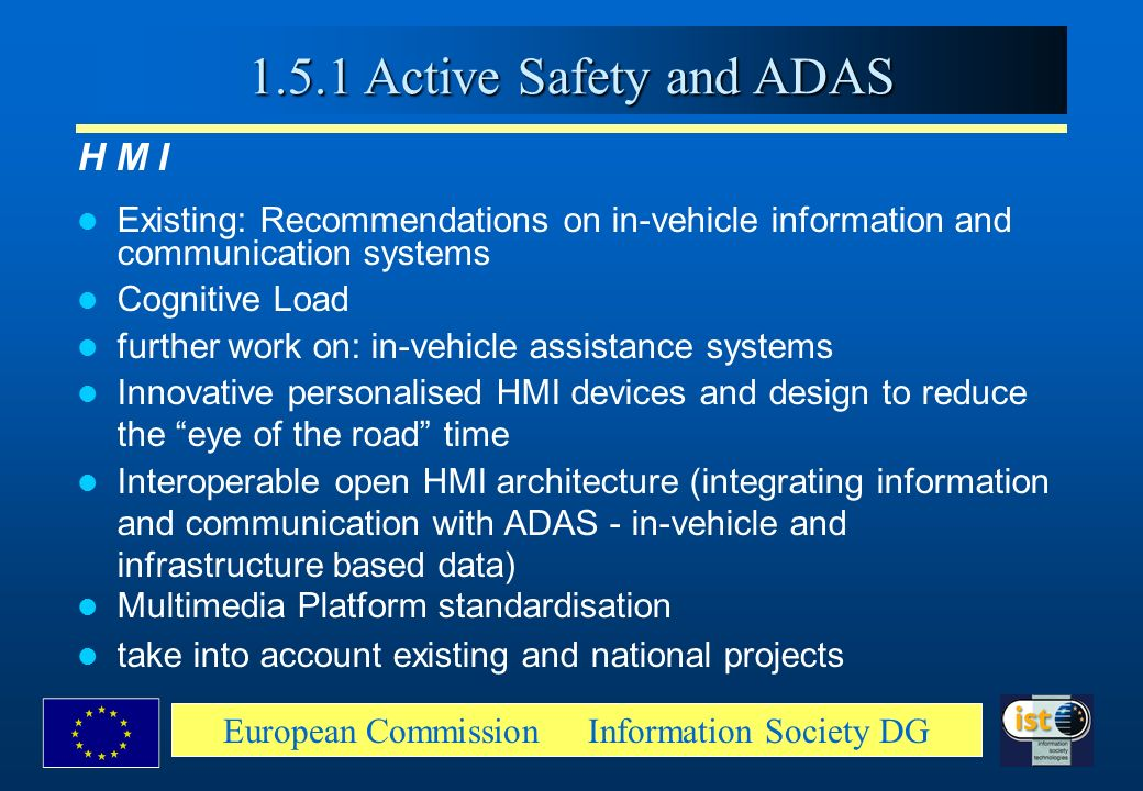 European Commission Information Society DG H M I Existing: Recommendations on in-vehicle information and communication systems Cognitive Load further
