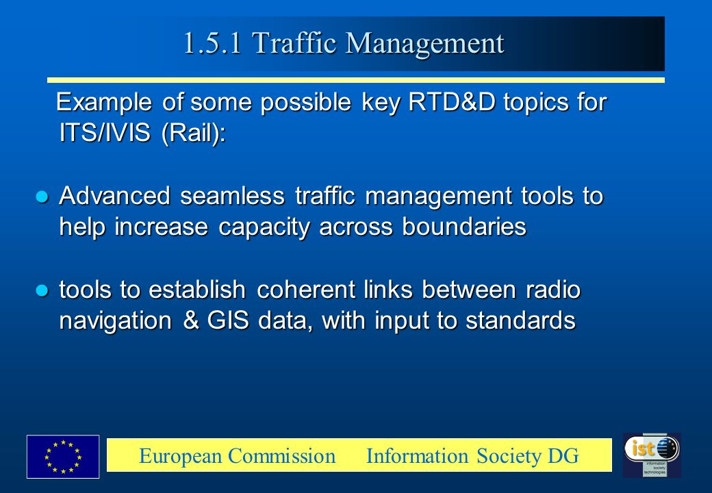 European Commission Information Society DG Example of some possible key RTD&D topics for ITS/IVIS (Rail): Example of some possible key RTD&D topics fo