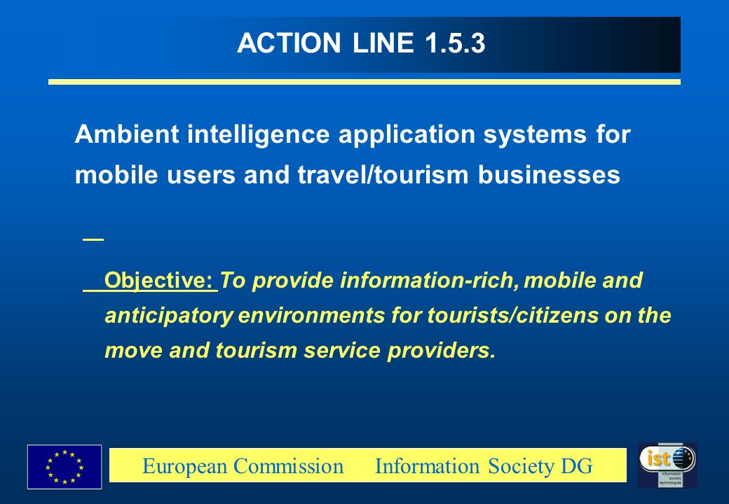 European Commission Information Society DG ACTION LINE 1.5.3 Ambient intelligence application systems for mobile users and travel/tourism businesses O