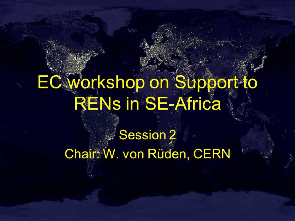 EC workshop on Support to RENs in SE-Africa Session 2 Chair: W. von Rüden, CERN