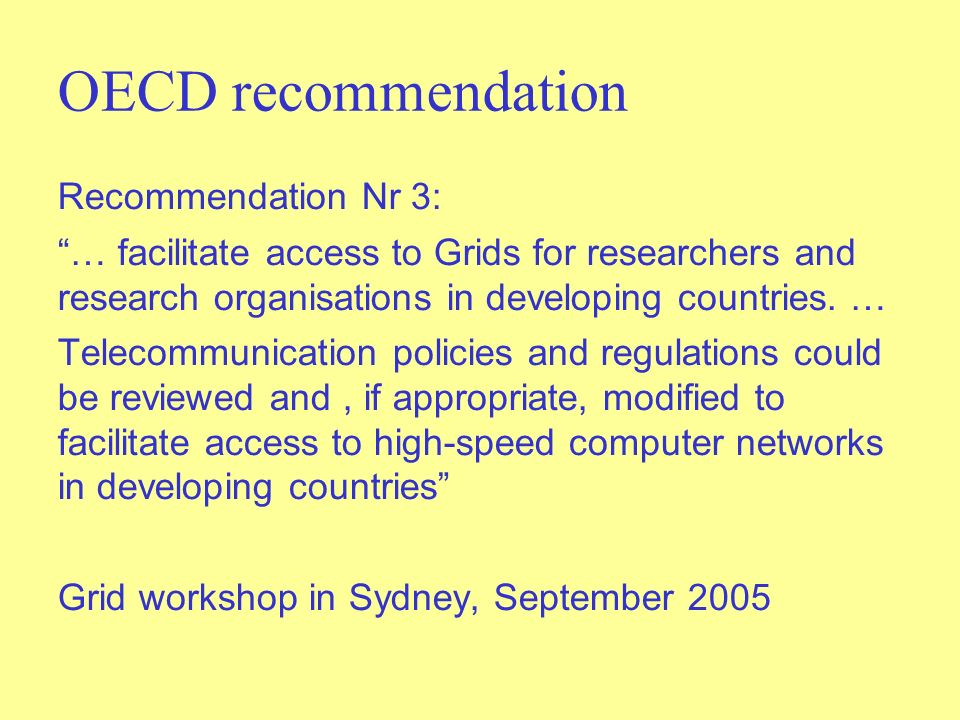 OECD recommendation Recommendation Nr 3: … facilitate access to Grids for researchers and research organisations in developing countries.