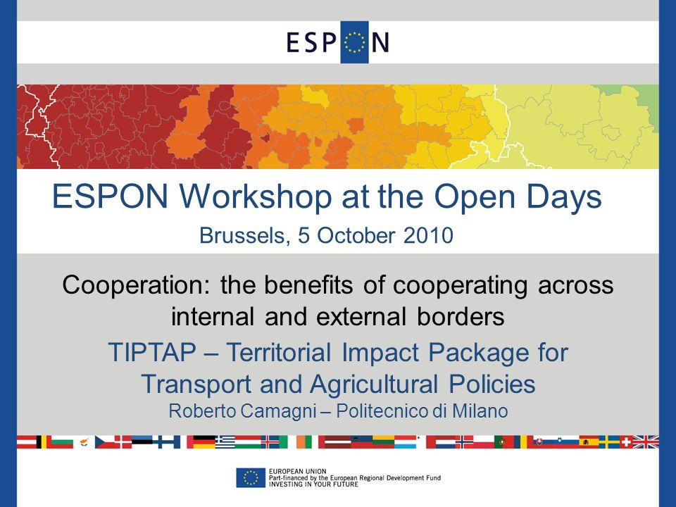 ESPON Workshop at the Open Days Brussels, 5 October 2010 Cooperation: the benefits of cooperating across internal and external borders TIPTAP – Territ