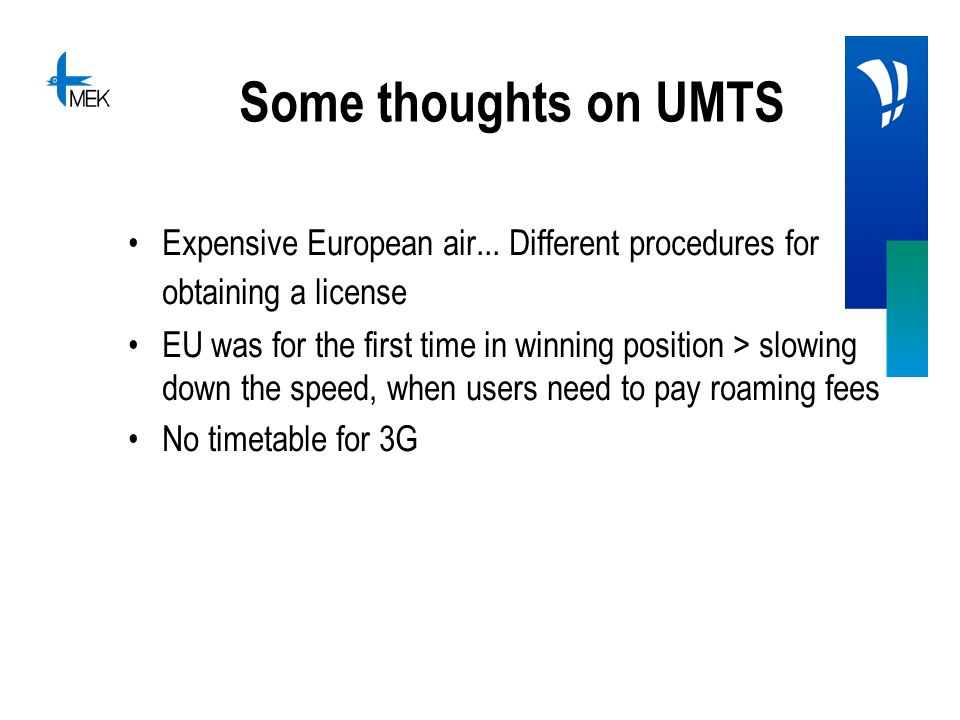 Some thoughts on UMTS Expensive European air... Different procedures for obtaining a license EU was for the first time in winning position > slowing d