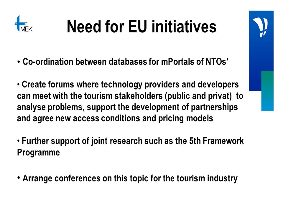 Need for EU initiatives Co-ordination between databases for mPortals of NTOs Create forums where technology providers and developers can meet with the