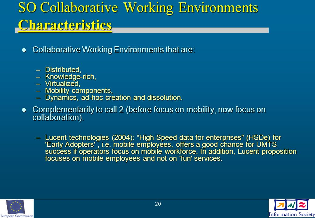 20 SO Collaborative Working Environments Characteristics Collaborative Working Environments that are: Collaborative Working Environments that are: –Di