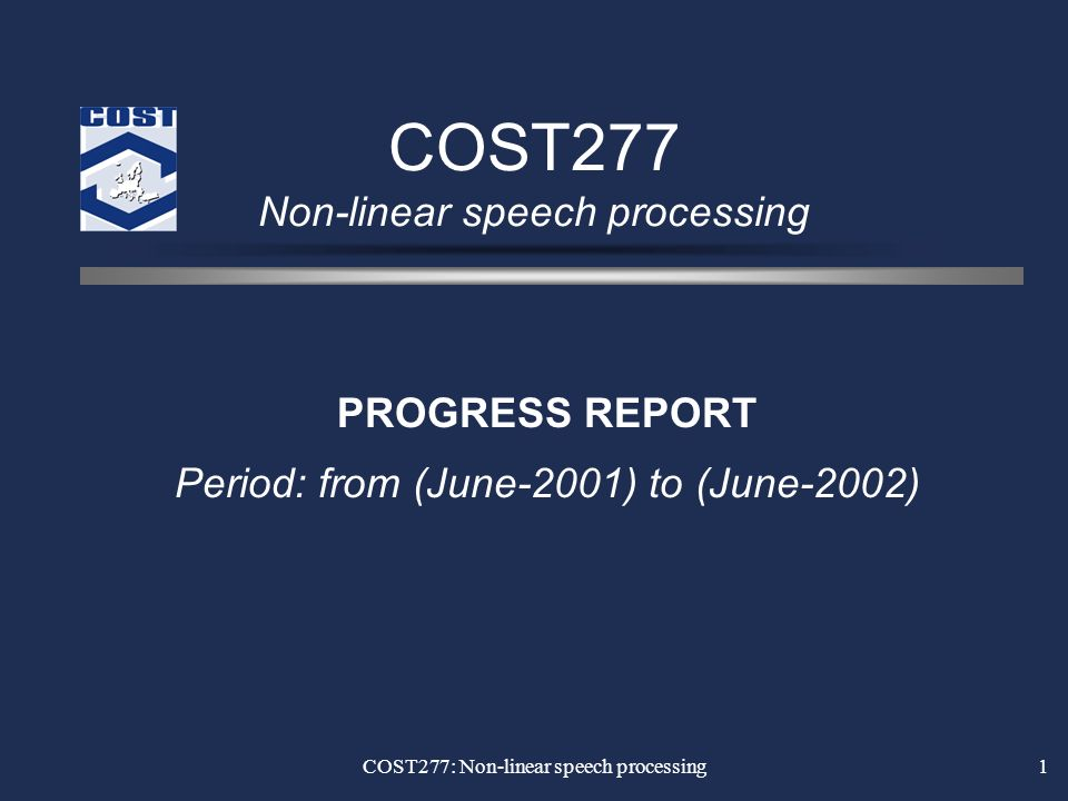 COST277: Non-linear speech processing1 COST277 Non-linear speech processing PROGRESS REPORT Period: from (June-2001) to (June-2002)