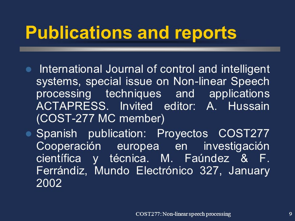 COST277: Non-linear speech processing9 Publications and reports International Journal of control and intelligent systems, special issue on Non-linear Speech processing techniques and applications ACTAPRESS.