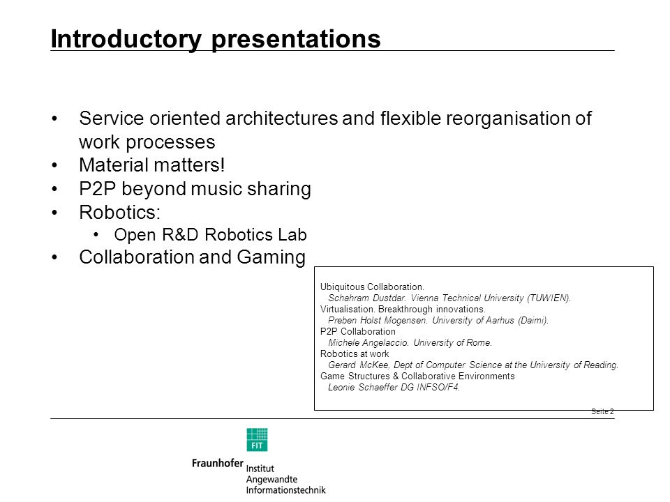 Seite 2 Introductory presentations Service oriented architectures and flexible reorganisation of work processes Material matters.
