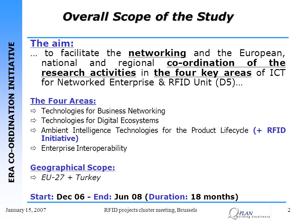 ERA CO-ORDINATION INITIATIVE January 15, 2007RFID projects cluster meeting, Brussels2 Overall Scope of the Study The aim: … to facilitate the networki