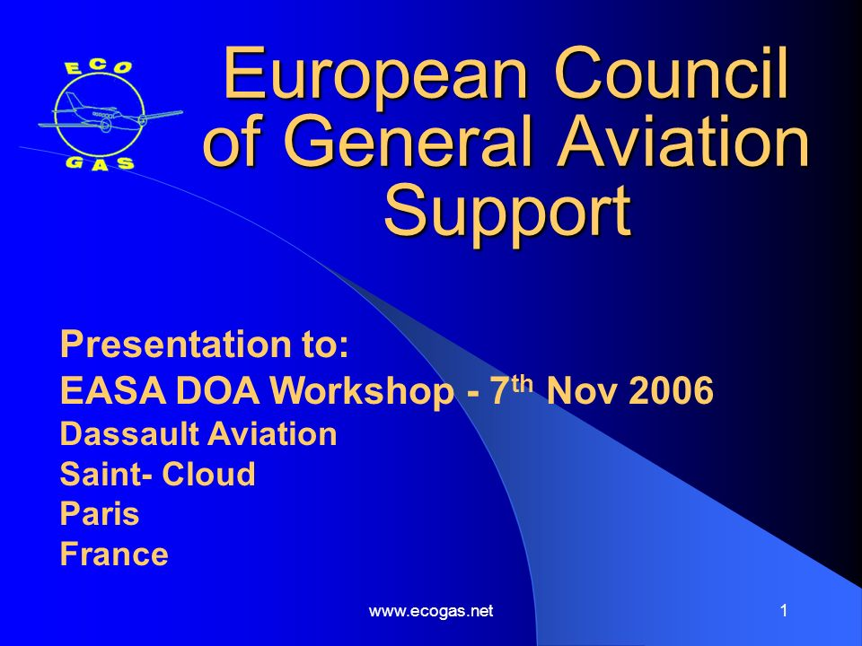 7 th November 2006www.ecogas.net12 Question 1: Response …contd The services of the FAA for example when demonstrating compliance with FAR 23 for Type Certification or STC are free.
