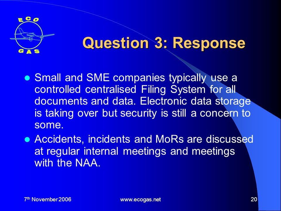 7 th November 2006www.ecogas.net20 Question 3: Response Small and SME companies typically use a controlled centralised Filing System for all documents and data.