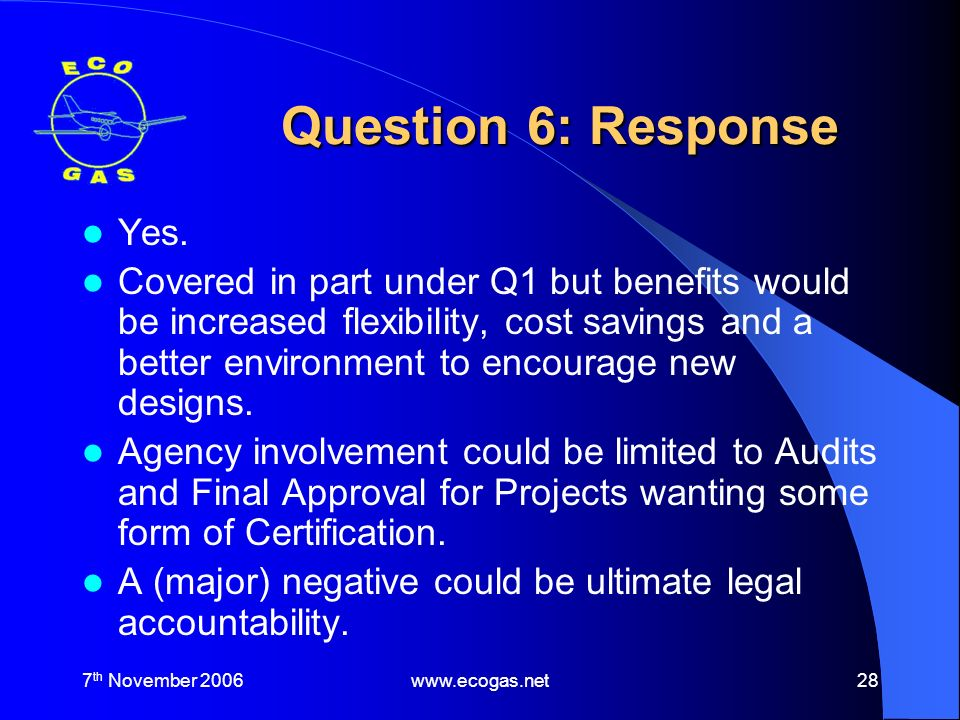 7 th November 2006www.ecogas.net28 Question 6: Response Yes.