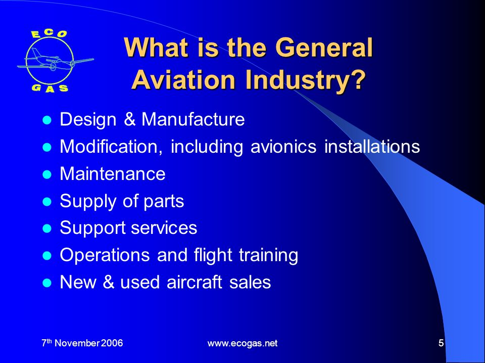 7 th November 2006www.ecogas.net5 What is the General Aviation Industry.