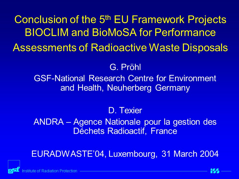 Institute of Radiation Protection Conclusion of the 5 th EU Framework Projects BIOCLIM and BioMoSA for Performance Assessments of Radioactive Waste Disposals G.
