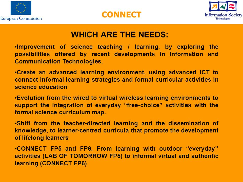 WHICH ARE THE NEEDS: Improvement of science teaching / learning, by exploring the possibilities offered by recent developments in Information and Communication Technologies.