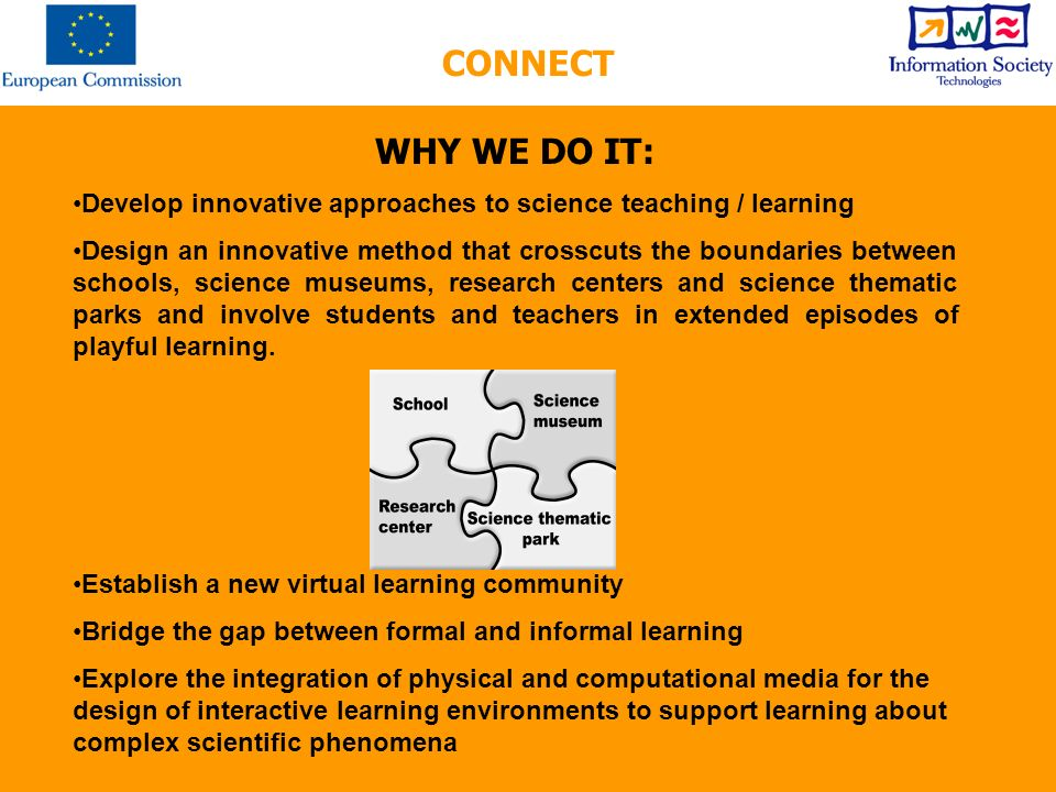 WHY WE DO IT: Develop innovative approaches to science teaching / learning Design an innovative method that crosscuts the boundaries between schools, science museums, research centers and science thematic parks and involve students and teachers in extended episodes of playful learning.