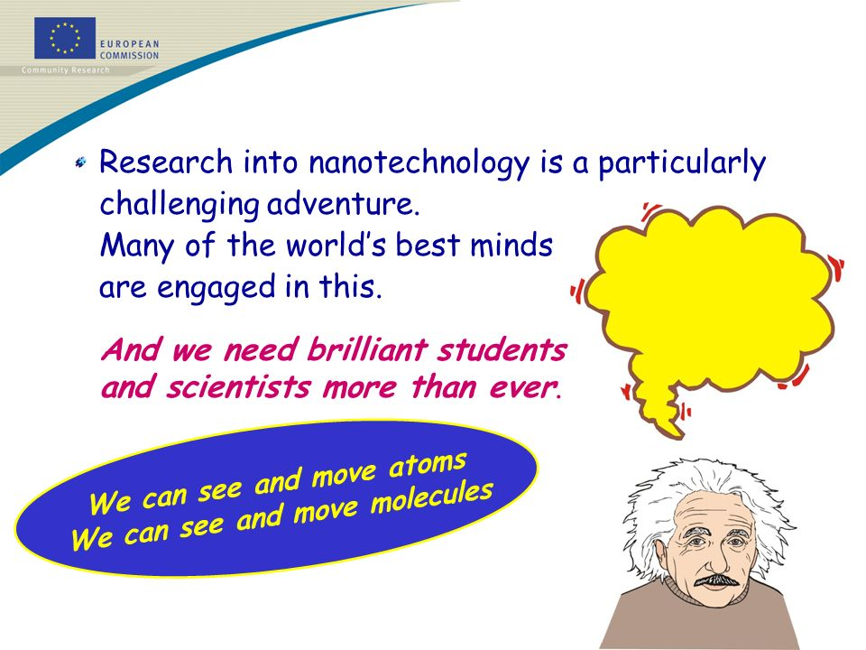 Research into nanotechnology is a particularly challenging adventure.
