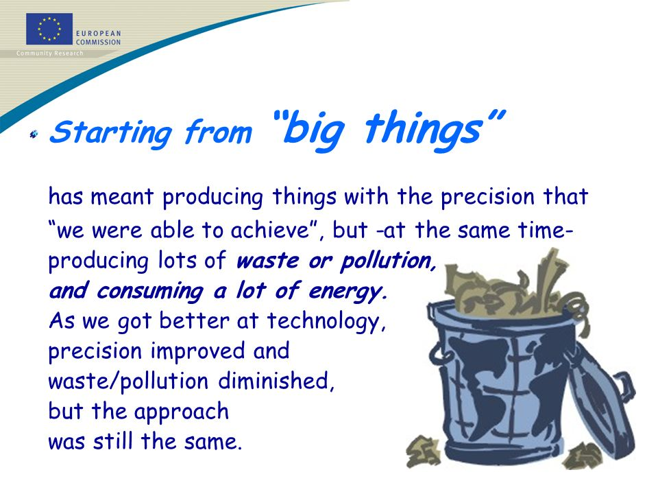 Starting from big things has meant producing things with the precision that we were able to achieve, but -at the same time- producing lots of waste or pollution, and consuming a lot of energy.