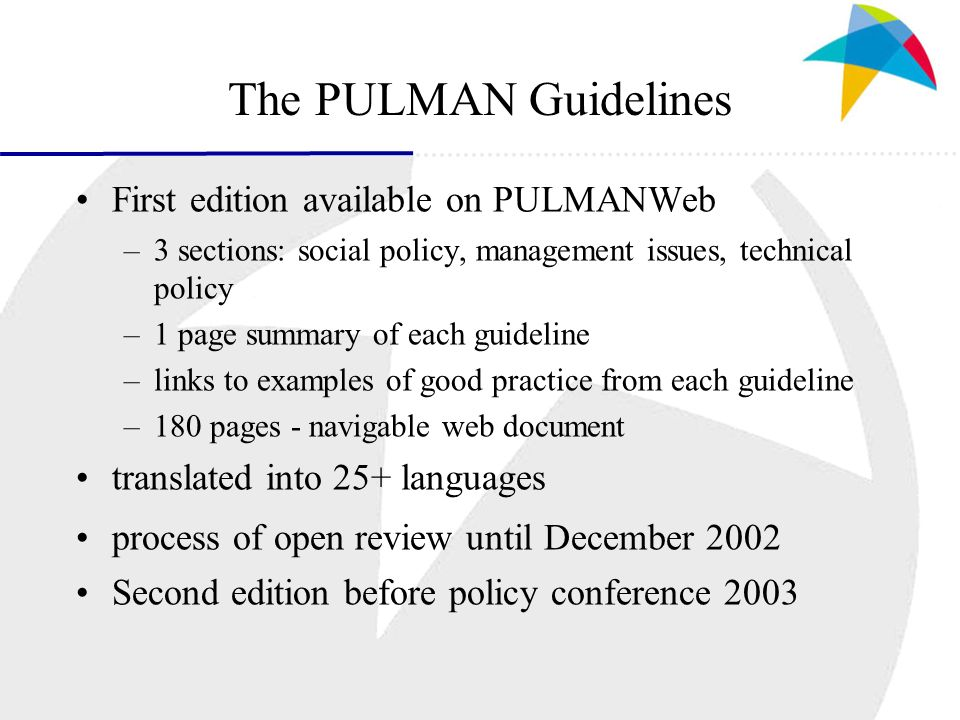 The PULMAN Guidelines First edition available on PULMANWeb –3 sections: social policy, management issues, technical policy –1 page summary of each gui